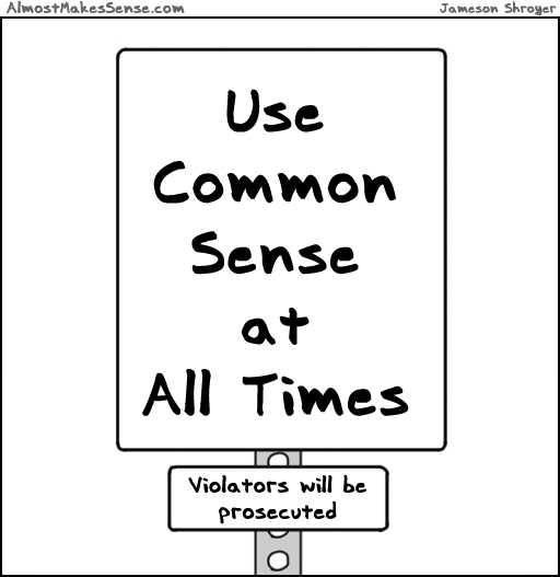 http://almostmakessense.com/comics/2011-07-29-use-common-sense.jpg