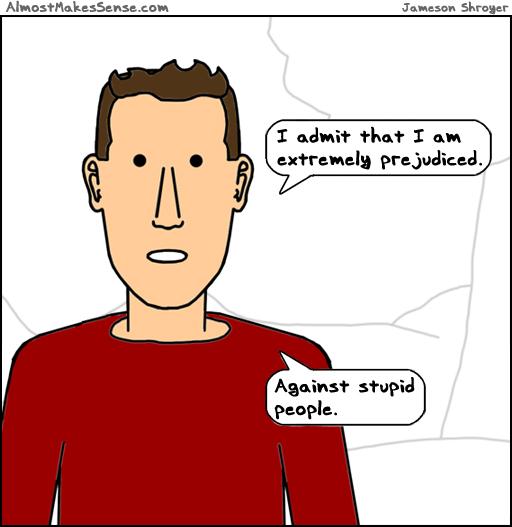 Prejudiced Stupid