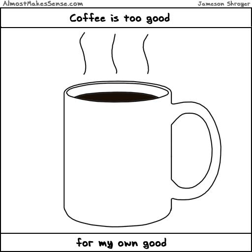 Coffee Too Good